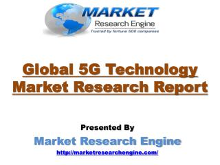 Market Research Engine has published Global 5G Technology Market Research Report