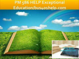 PM 586 HELP Exceptional Education/bus401help.com