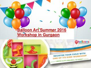 Go Balloons Organizes Balloon Art Summer Vacation 2016 Workshop Camp in Gurgaon