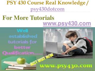 PSY 430 Course Real Knowledge / psy430dotcom