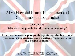 AIM:  How did British Imperialism and Colonization impact India?