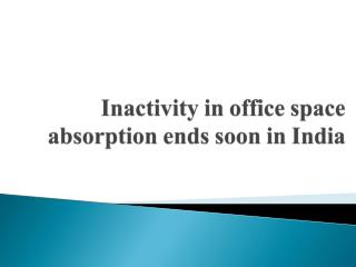 Inactivity in office space absorption to end soon