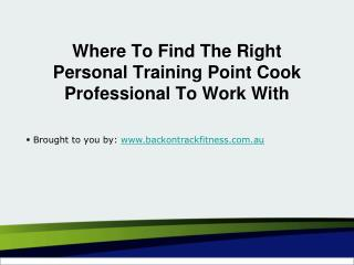 Where To Find The Right Personal Training Point Cook Professional To Work With
