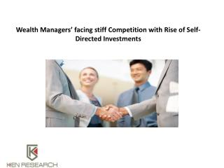 Wealth Managers' facing stiff Competition with Rise of Self-Directed Investments : Ken Research