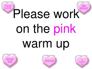 Please work on the pink warm up