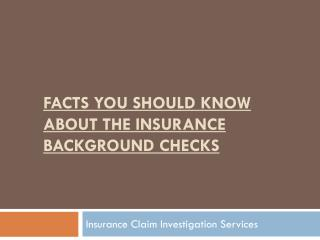 Facts you should know about the insurance background checks