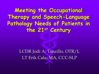 Meeting the Occupational Therapy and Speech-Language Pathology Needs of Patients in the 21 st  Century