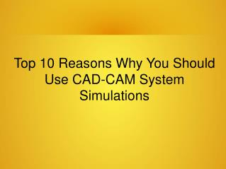 Top 10 Reasons Why You Should Use CAD-CAM System Simulations An Incredibly Easy Method That Works For All