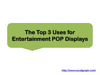 The Top 3 Uses for Entertainment POP Displays