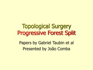 Topological Surgery   Progressive Forest Split