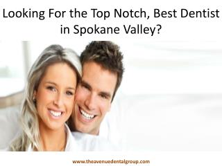 Looking For the Top Notch, Best Dentist in Spokane Valley?