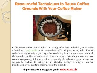 Resourceful Techniques to Reuse Coffee Grounds With Your Coffee Maker