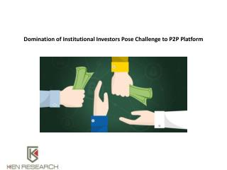 Domination of Institutional Investors Pose Challenge to P2P Platform : Ken Research