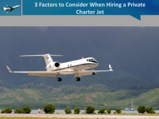 3 Factors to Consider When Hiring a Private Charter Jet