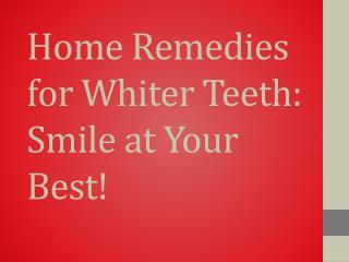 Home Remedies for Whiter Teeth: Smile at Your Best!