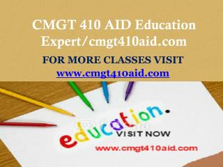 CMGT 410 AID Education Expert/cmgt410aid.com