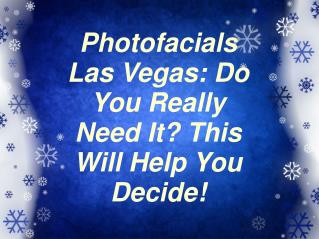 Little Known Ways To Rid Yourself Of Photofacials Las Vegas!!
