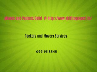 Packers and Movers Delhi @ http://www.shiftingexpert.in/packers-and-movers-delhi.html