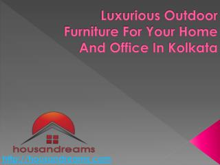 Luxurious Outdoor Furniture For Your Home And Office In Kolkata