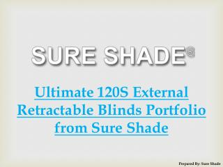 Ultimate 120S External Retractable Blinds Portfolio from Sure Shade