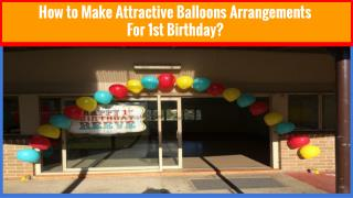 How to Make Attractive Balloons Arrangements for 1st Birthday?