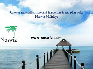 Choose most affordable and hassle free travel plan with Naswiz Holidays - New Reviews and Complaints