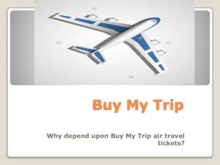Why depend upon Buy My Trip air travel tickets?