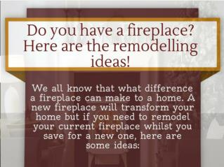 Do you have a fireplace? Here are some Remodelling ideas