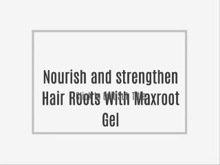Nourish and strengthen Hair Roots With Maxroot Gel