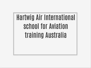 Aviation training Australia- Hartwig Air International