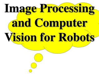 Image Processing and Computer Vision for Robots