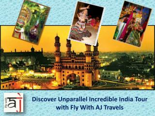 Discover Unparallel Incredible India Tour with Fly With AJ Travels