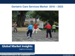 Geriatric Care Services Market Size to exceed $1,101 Billion by 2023: Global Market Insights, Inc.