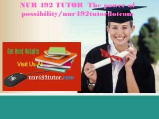 NUR 492 TUTOR  The power of possibility/nur492tutordotcom