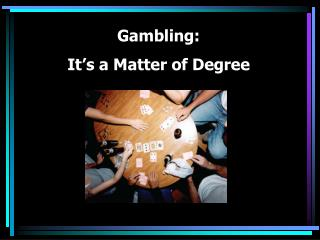 Gambling:   It's a Matter of Degree