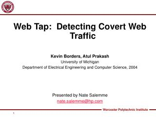 Web Tap:  Detecting Covert Web Traffic Kevin Borders, Atul Prakash University of Michigan Department of Electrical Engin