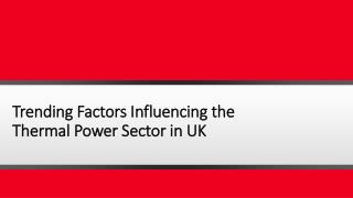 Trending Factors Influencing the Thermal Power Sector in UK