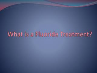 What is a Fluoride Treatment?