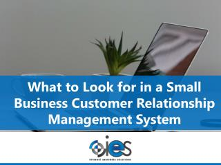 What to Look for in a Small Business Customer Relationship Management System