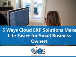 5 Ways Cloud ERP Solutions Make Life Easier for Small Business Owners