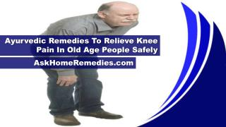 Ayurvedic Remedies To Relieve Knee Pain In Old Age People Safely