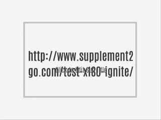 http://www.supplement2go.com/test-x180-ignite/