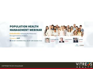 Population Health Management Webinar: GlobalHealth: Achieving  MLR reduction through Predictive  Analytics