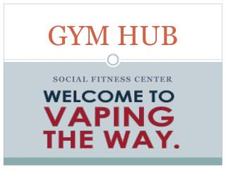 Gym Hub - Welcome to vaping