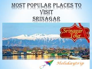 Most Popular Places to Visit Srinagar with Srinagar Tour Packages