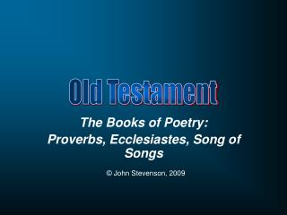The Books of Poetry: Proverbs, Ecclesiastes, Song of Songs