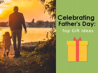 Celebrating Father's Day :Top Gift Ideas