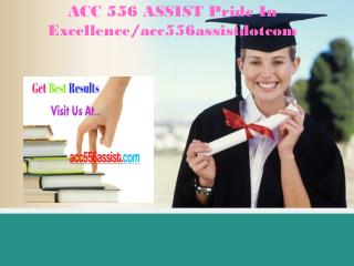 ACC 556 ASSIST Pride In Excellence/acc556assistdotcom