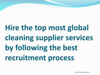 Hire the top most global cleaning supplier services by following the best recruitment process