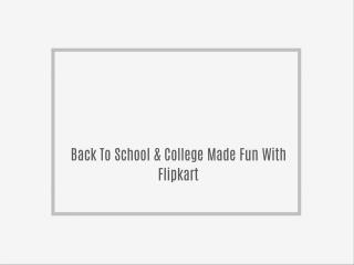 Back To School & College Made Fun With Flipkart